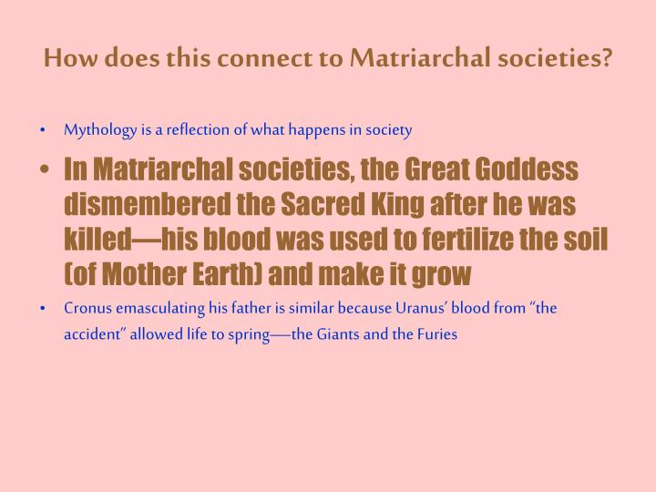 How does this connect to Matriarchal societies?