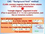cme background field method