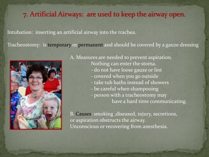 7. Artificial Airways:  are used to keep the airway open.