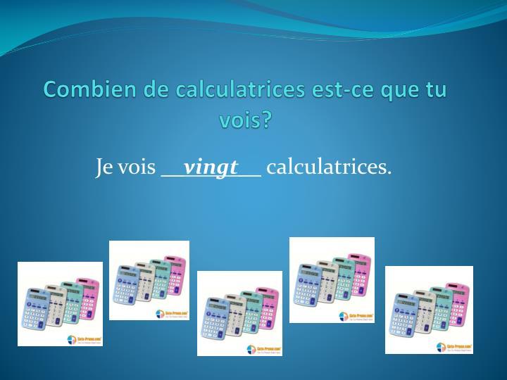 Combien de calculatrices est ce que tu vois