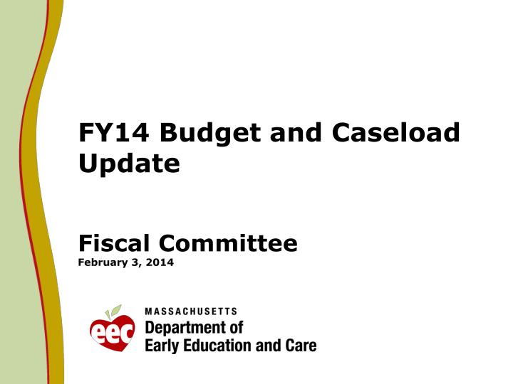 fy14 budget and caseload update fiscal committee february 3 2014 n.