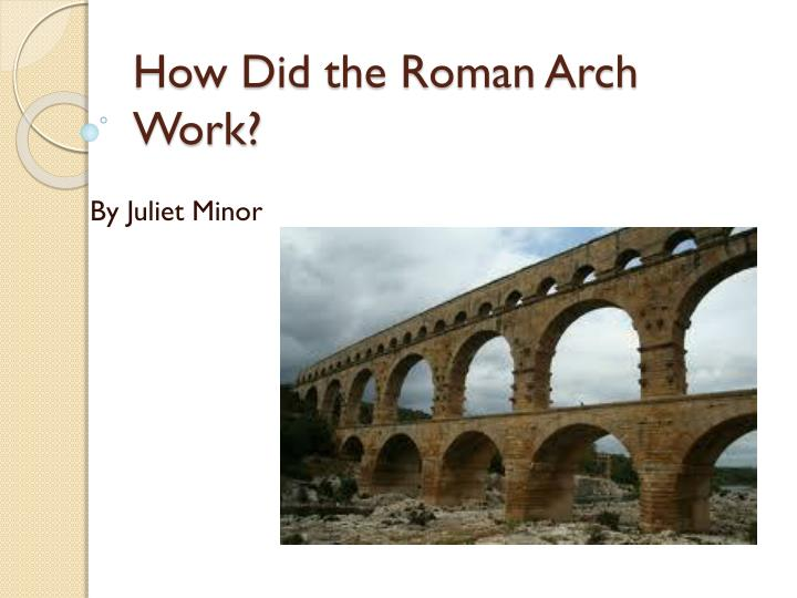 how did the roman arch work n.