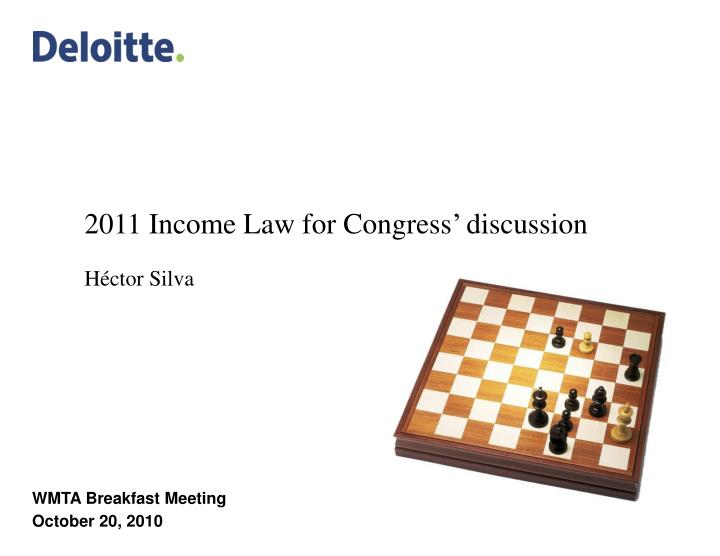 2011 income law for congress discussion h ctor silva n.