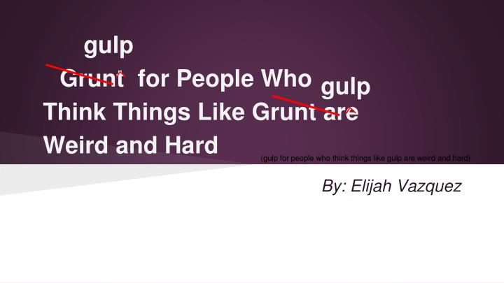 grunt for people who think things like grunt are weird and hard n.