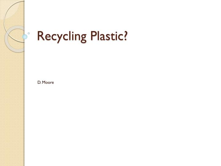 PPT - Recycling Plastic? PowerPoint Presentation - ID:2284318