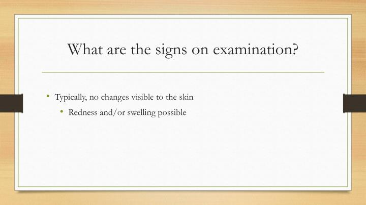What are the signs on examination?