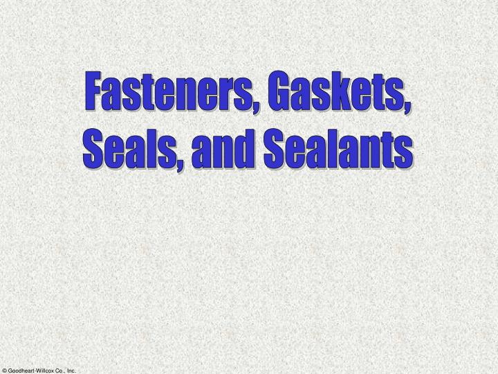 PPT - Fasteners, Gaskets, Seals, and Sealants PowerPoint