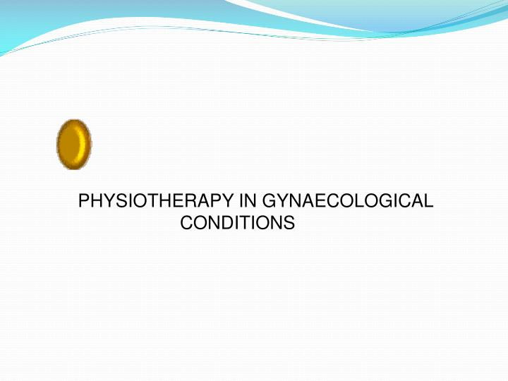 PHYSIOTHERAPY IN GYNAECOLOGICAL CONDITIONS