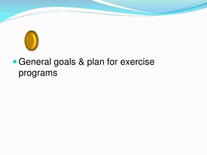 General goals & plan for exercise programs