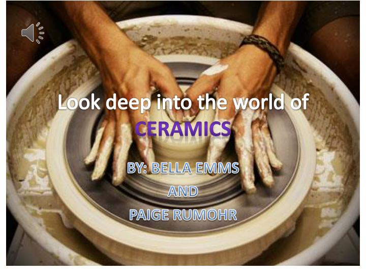 look deep into the world of ceramics n.