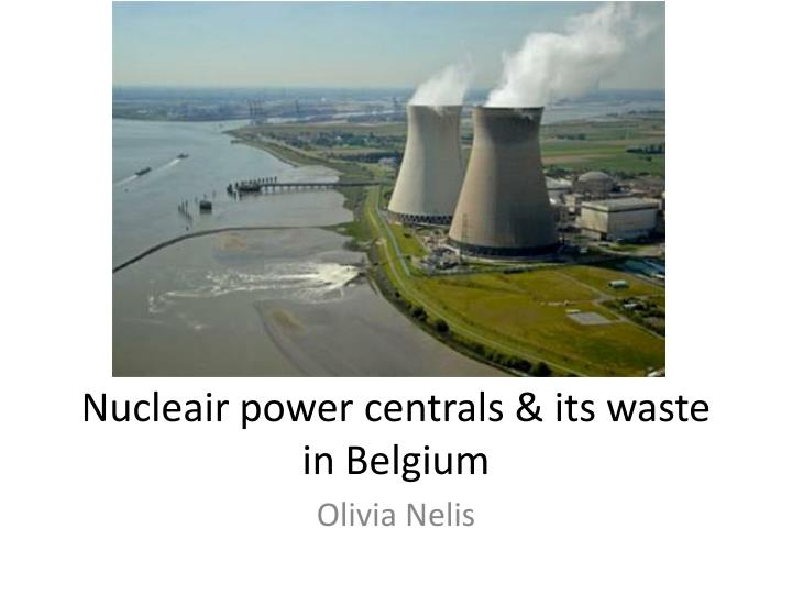 nucleair power centrals its waste in belgium n.