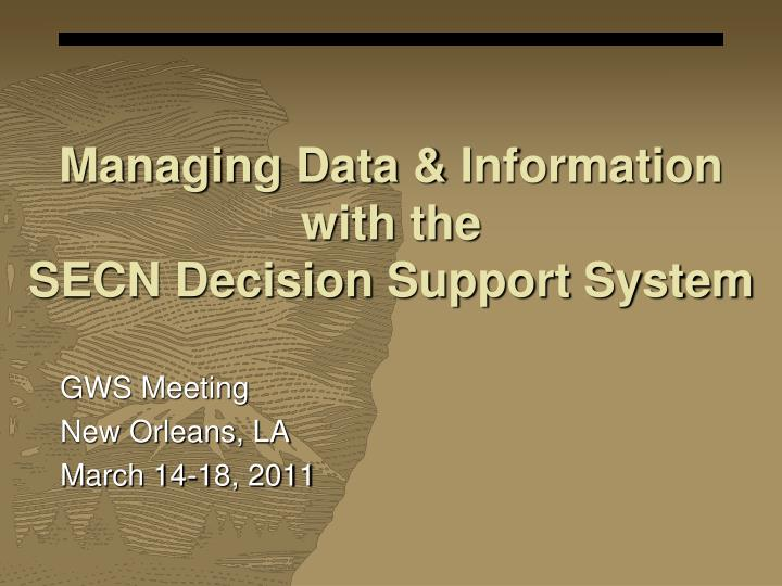 managing data information with the secn decision support system n.