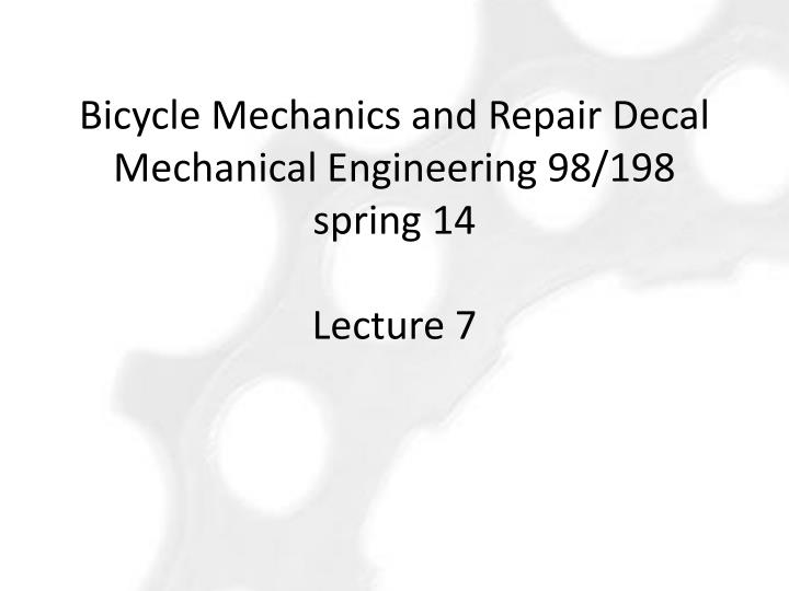 bicycle mechanics and repair decal mechanical engineering 98 198 spring 14 lecture 7 n.