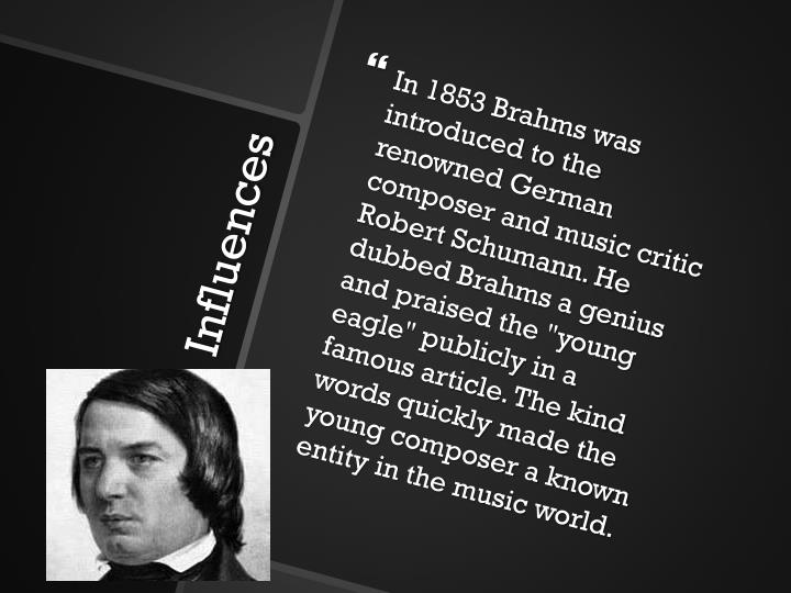 In 1853 Brahms was introduced to the renowned German composer and music critic Robert