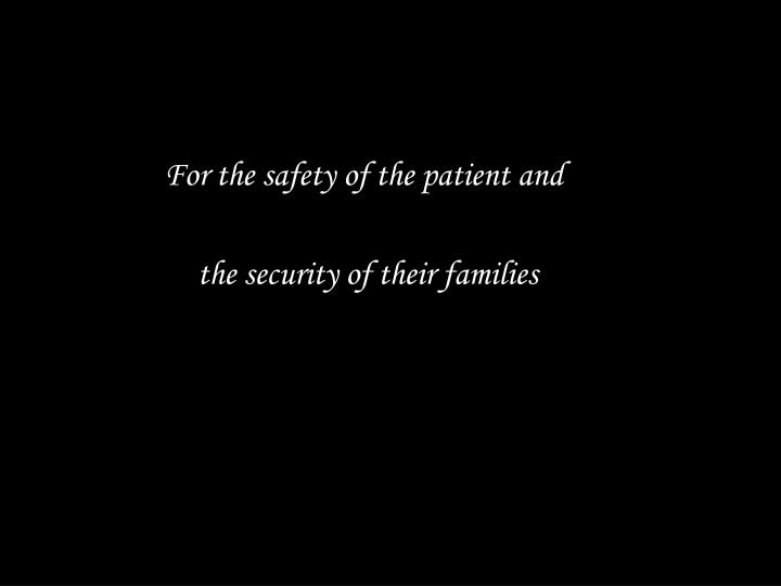 For the safety of the patient and