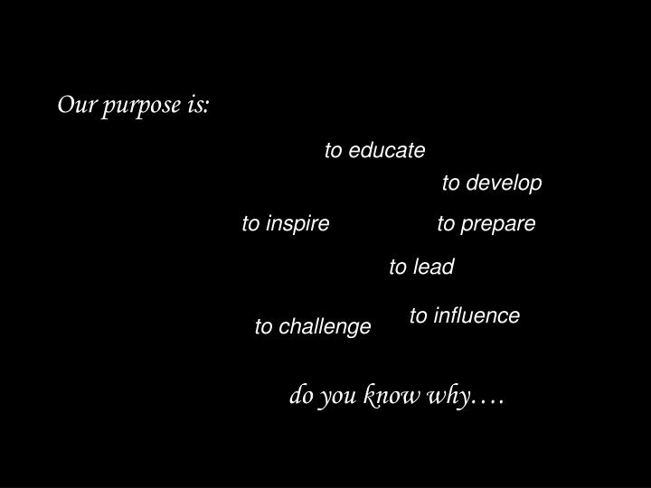 Our purpose is: