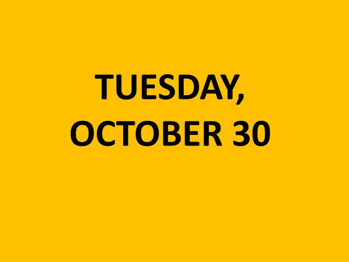 TUESDAY, OCTOBER 30