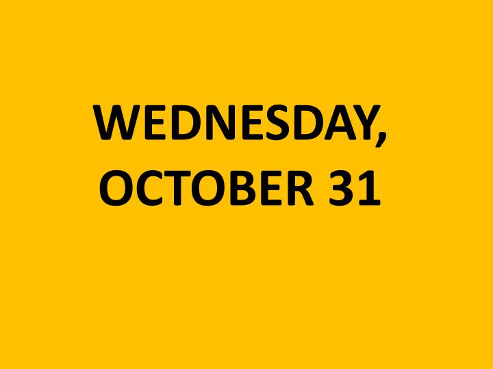 WEDNESDAY, OCTOBER 31