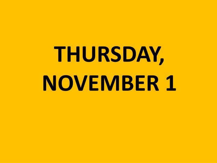 THURSDAY, NOVEMBER 1