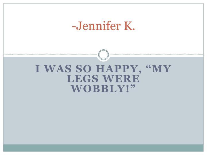 -Jennifer K.