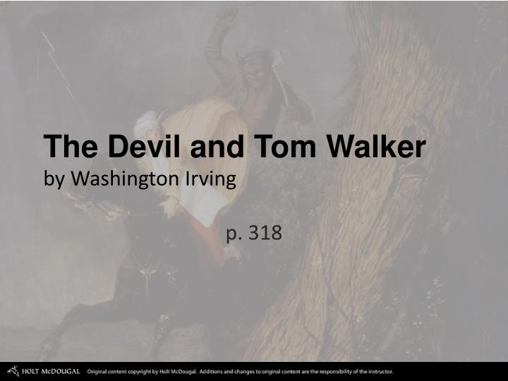 "an analysis of human intent in the devil and tom walker by washington irving and the devil and danie The stories ""the devil and daniel webster"", by stephen vincent benet, and ""the devil and tom walker"", by washington irving describe two characters who are down on their luck and portray the vulnerability and will to better their circumstance."
