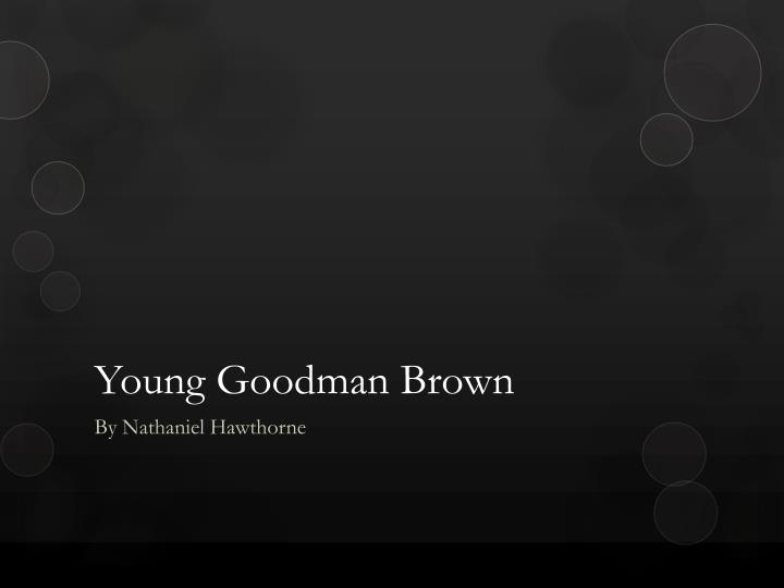 nathaniel hawthrones young goodman brown essay An introduction to young goodman brown by nathaniel hawthorne learn about the book and the historical context in which it was written.
