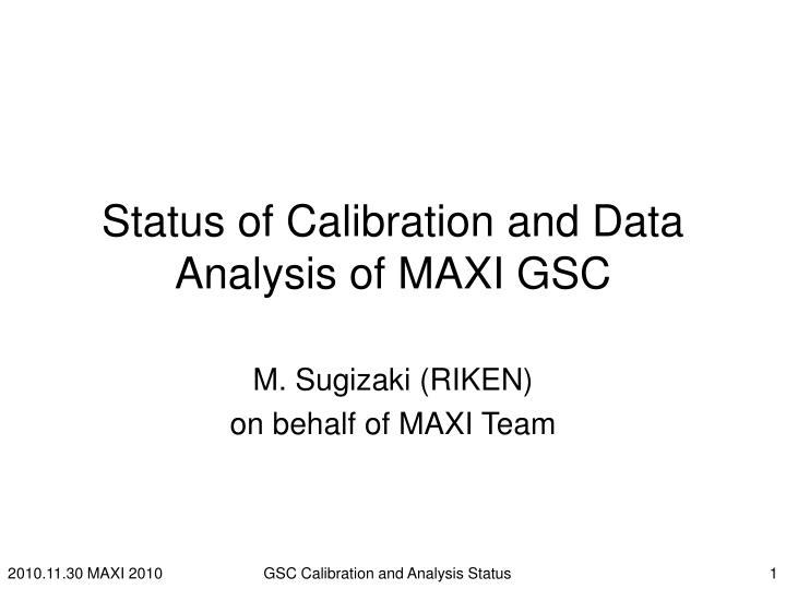 status of calibration and data analysis of maxi gsc n.