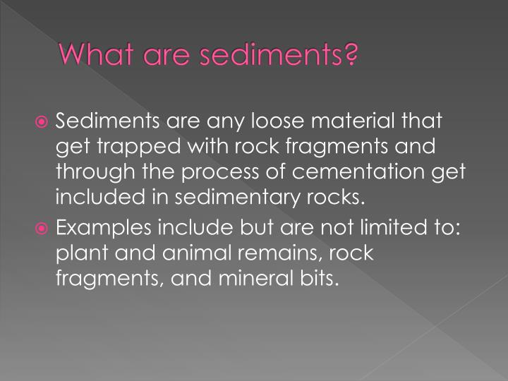 What are sediments?