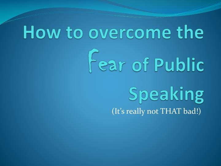 how to overcome the fear of public speaking n.