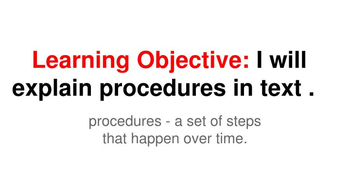 learning objective i will explain procedures in text n.