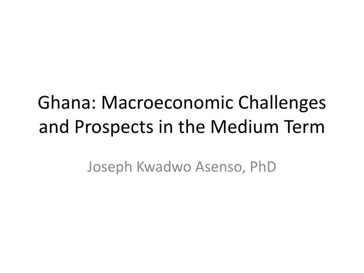 ghana macroeconomic challenges and prospects in the medium term n.