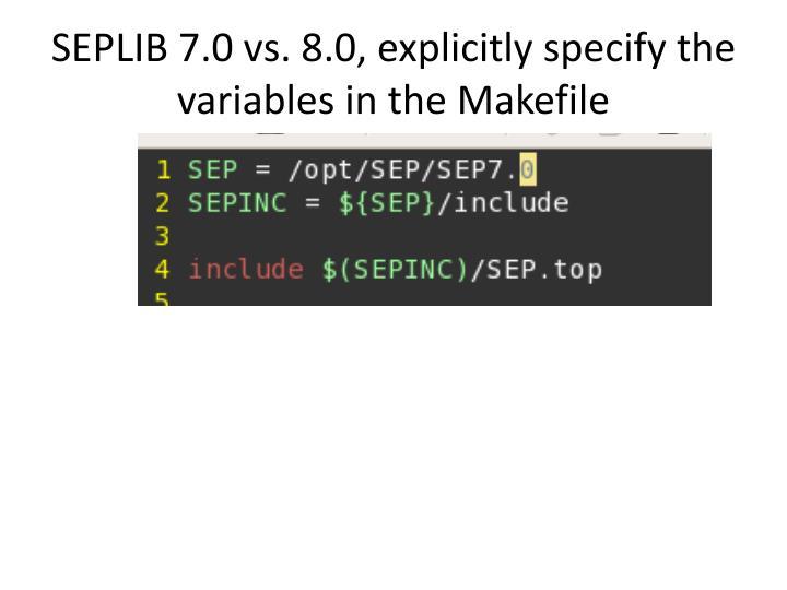 Seplib 7 0 vs 8 0 explicitly specify the variables in the makefile