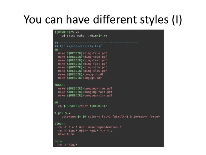 You can have different styles (I)