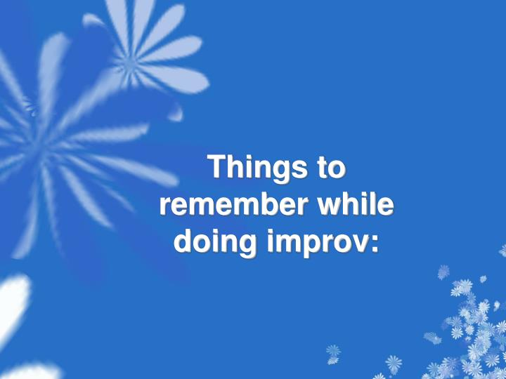 things to remember while doing improv n.