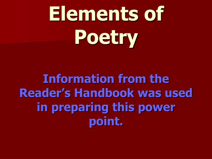 elements of poetry information from the reader s handbook was used in preparing this power point n.