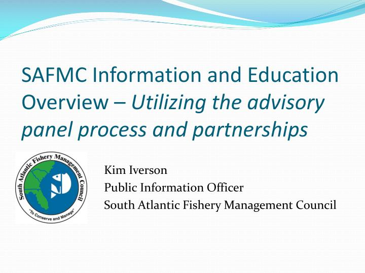 safmc information and education overview utilizing the advisory panel process and partnerships n.