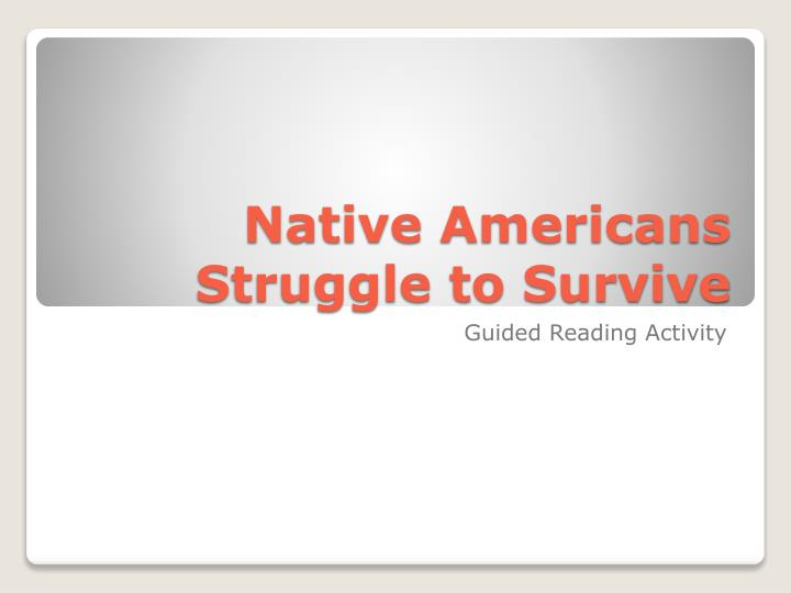 native americans struggle to survive n.