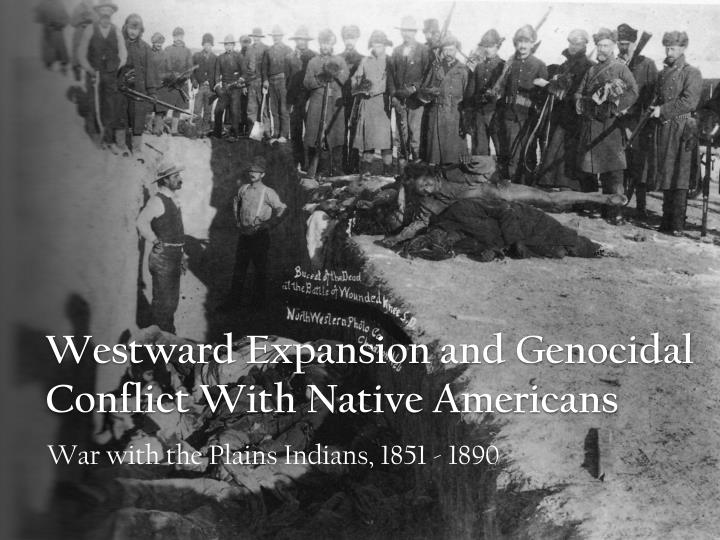 westward expansion and genocidal conflict with native americans n.