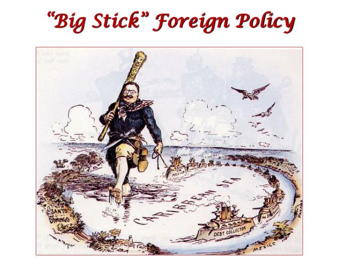 """""""Big Stick"""" Foreign Policy"""