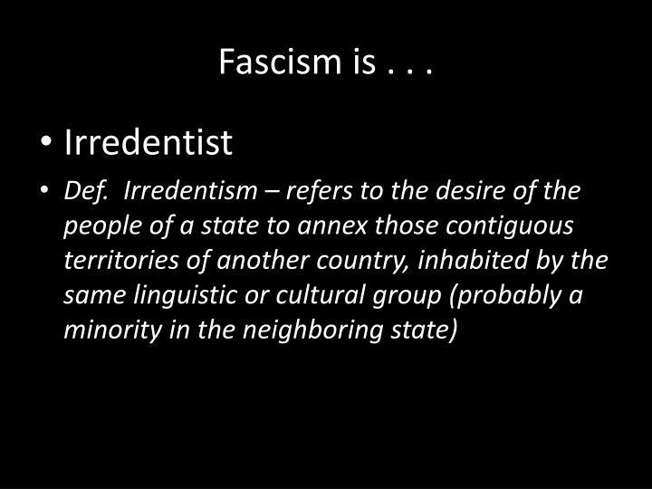 Fascism is . . .