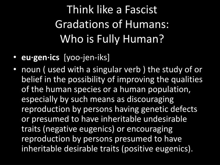 Think like a fascist gradations of humans who is fully human