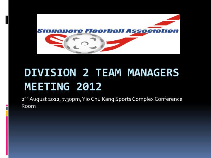 2 nd august 2012 7 30pm yio chu kang sports complex conference room n.