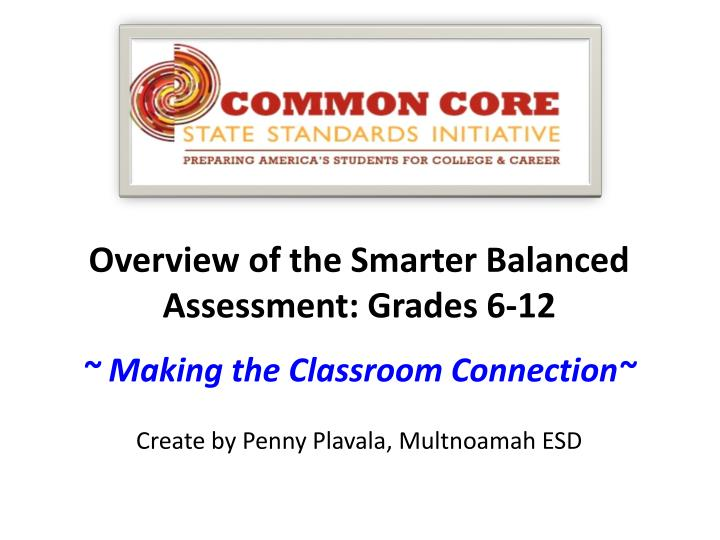 Overview of the Smarter Balanced Assessment: Grades 6-12