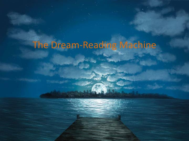 The Dream-Reading Machine