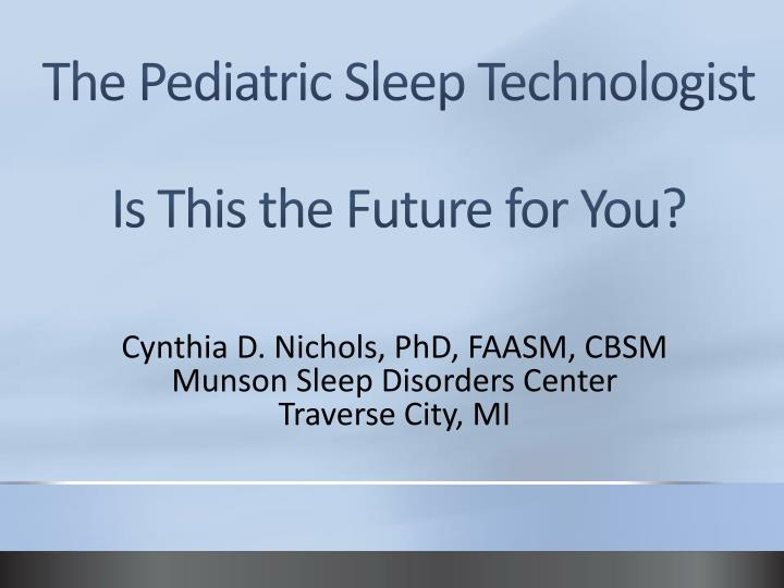 the pediatric sleep technologist is this the future for you n.