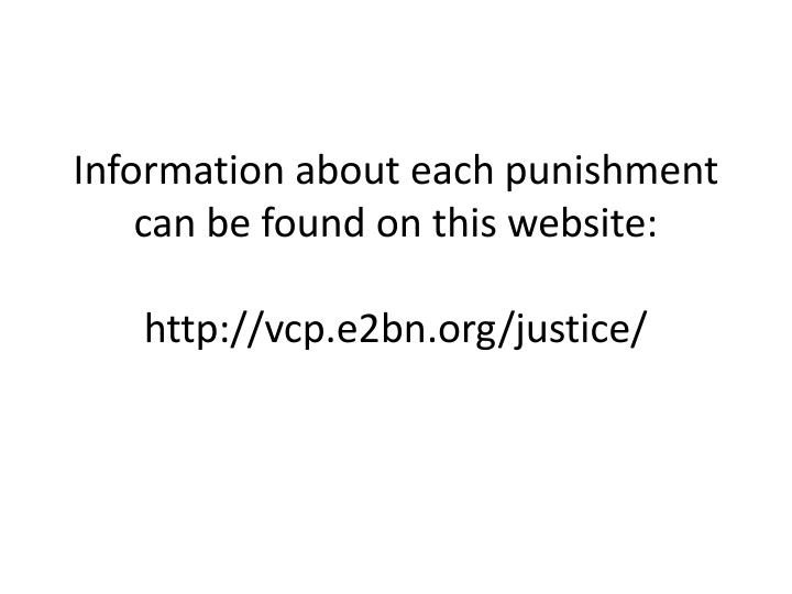 information about each punishment can be found on this website http vcp e2bn org justice