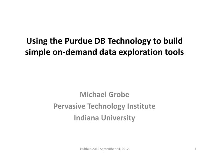 using the purdue db technology to build simple on demand data exploration tools n.