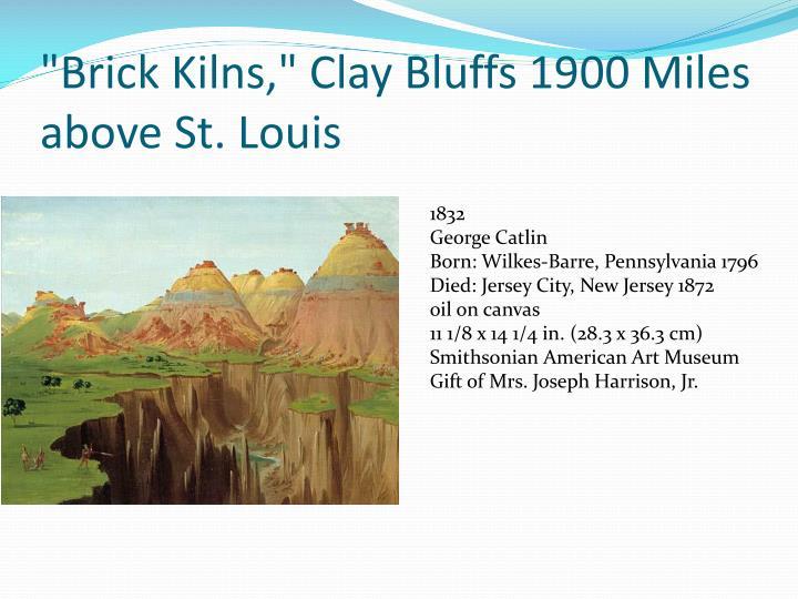 """Brick Kilns,"" Clay Bluffs 1900 Miles above St."