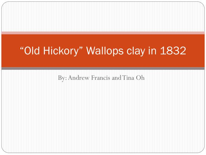 o ld hickory wallops clay in 1832 n.