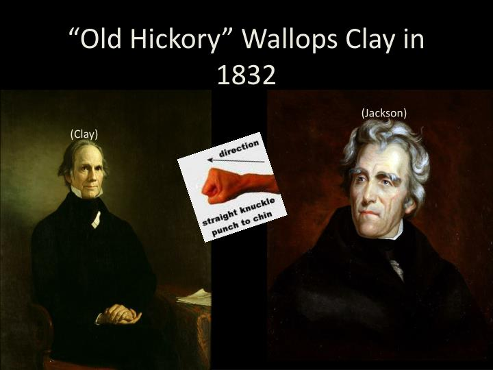 old hickory wallops clay in 1832 n.